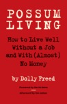 Possum Living: How to Live Well Without a Job and with (Almost) No Money