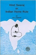 Hind Swaraj or Indian Home Rule by Mahatma Gandhi