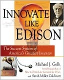 Innovate Like Edison by Michael J. Gelb