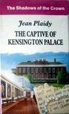 The Captive of Kensington Palace (Queen Victoria, #1)