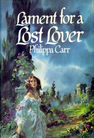 Lament for a Lost Lover by Philippa Carr