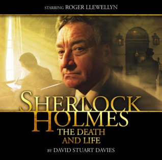 Sherlock Holmes: The Death and Life (Big Finish Sherlock Holmes) - David Stuart Davies