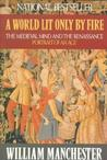 A World Lit Only by Fire by William Raymond Manchester