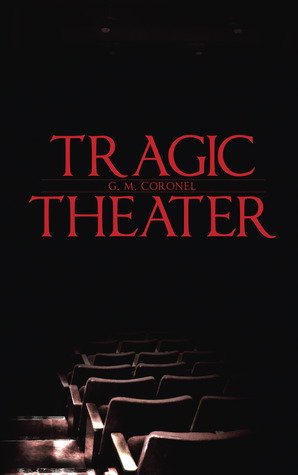 Tragic Theater by G. M. Coronel