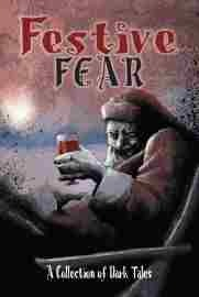 Festive Fear - A Collection of Dark Tales by Stephen Clark