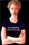True Confessions of a Heartless Girl by Martha Brooks