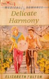 Delicate Harmony (Medical Romance S.)