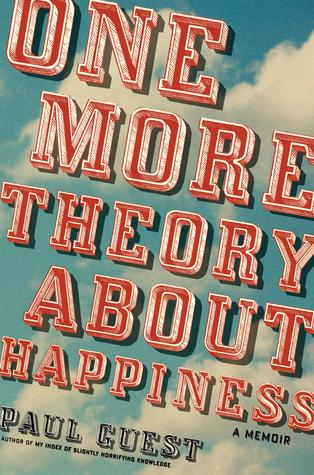 One More Theory About Happiness by Paul Guest