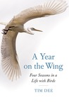 A Year on the Wing by Tim Dee