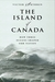 The Island Of Canada : How Three Oceans Shaped Our Nation