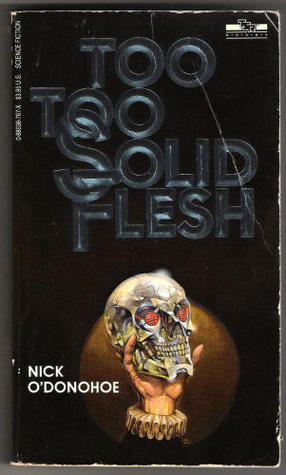 Too, Too Solid Flesh by Nick O'Donohoe