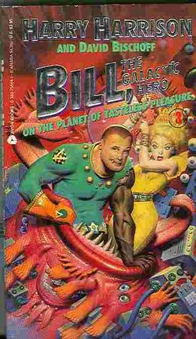 Bill, the Galactic Hero on the Planet of Tasteless Pleasure by Harry Harrison