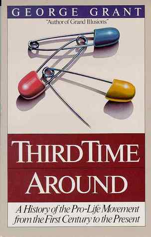 Third Time Around: The History of the Pro-Life Movement from the First Century to the Present