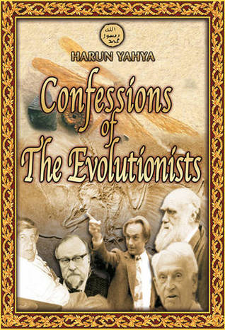 Confessions of the Evolutionists by Harun Yahya