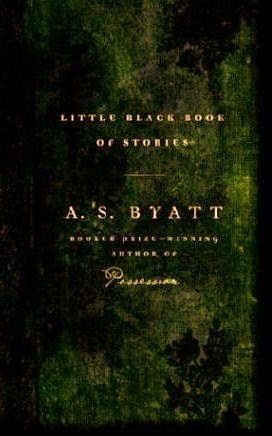 Little Black Book of Stories by A.S. Byatt