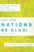 Let the Nations Be Glad! 3rd ed.: The Supremacy of God in Missions