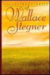 The Collected Stories of Wallace Stegner by Wallace Stegner