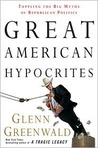 Great American Hypocrites: Shattering the Big Myths of Republican Politics