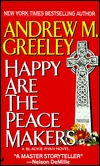 Happy Are the Peacemakers by Andrew M. Greeley