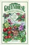 Greenhouse Gardener's Companion: Growing Food & Flowers in Your Greenhouse or Sunspace