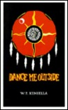 Dance Me Outside by W.P. Kinsella
