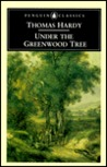 Under the Greenwood Tree: or The Mellstock Quire: A Rural Painting of the Dutch School cover image