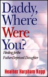 Daddy, Where Were You?: Healing For The Father Deprived Daughter
