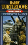 Worldwar: Upsetting the Balance (Worldwar, #3)