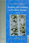 Teaching and Learning in Northern Europe, 1000 - 1200 (Studies in the Early Middle Ages)