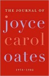 The Journal of Joyce Carol Oates: 1973-1982
