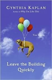 Leave the Building Quickly by Cynthia Kaplan