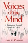 Voices of the Mind: Sociocultural Approach to Mediated Action