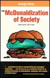 The McDonaldization of Society: An Investigation Into the Changing Character of Contemporary Social Life