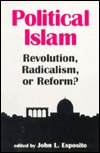 Political Islam: Revolution, Radicalism, or Reform?