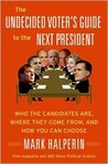 The Undecided Voter's Guide to the Next President: Who the Candidates Are, Where They Come from, and How You Can Choose