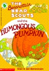The Berenstain Bear Scouts and the Humongous Pumpkin by Stan Berenstain