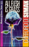 All Flesh is Grass by Clifford D. Simak