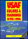 USAF Colors & Markings in the 1990s by Dana  Bell