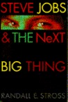 Steve Jobs & the Next Big Thing by Randall E. Stross