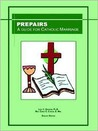 Prepairs: A Guide for Catholic Marriage