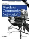 Building  Wireless Community Networks: Implementing the Wireless Web