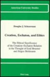 Creation, Eschaton, and Ethics: The Ethical Significance of the Creation-Eschaton Relation in the Thought of Emil Brunner and Juergen Moltmann