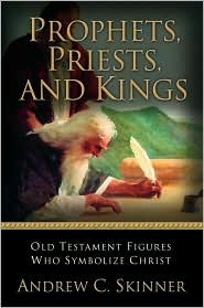 Prophets, Priests, and Kings by Andrew C. Skinner