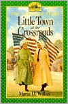 Little Town at the Crossroads by Maria D. Wilkes