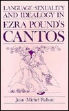 Language, Sexuality, and Ideology in Ezra Pound's Cantos by Jean-Michel Rabaté