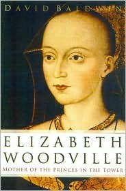 Elizabeth Woodville by David Baldwin