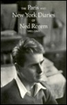 The Paris and New York Diaries of Ned Rorem 1951-1961 (Paris New York Diaries Ned Rorem PR)