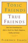 Toxic Friends True Friends: How Your Friendshops Can Make or Break Your Health, Happiness, Family, and Career