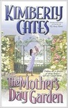 The Mother's Day Garden by Kimberly Cates