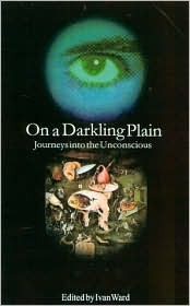 On a Darkling Plain: Journies into the Unconscious